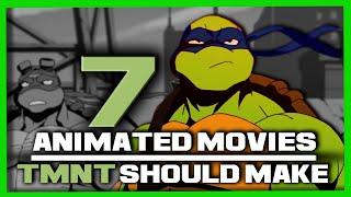 7 Ninja Turtles Animated Movies We NEED TO SEE!