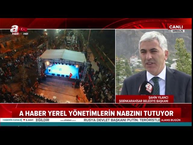 Şebinkarahisar Belediye Başkanı Şahin Yılancı A Haber'e konuştu