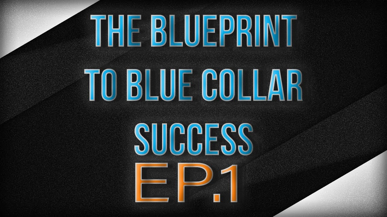 The blueprint to blue collar success introduction youtube the blueprint to blue collar success introduction malvernweather Image collections