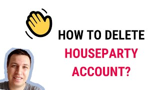 How to DELETE HOUSEPARTY ACCOUNT?