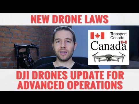 UPDATE For DJI Drones Advanced Operations - New Drone Laws In Canada