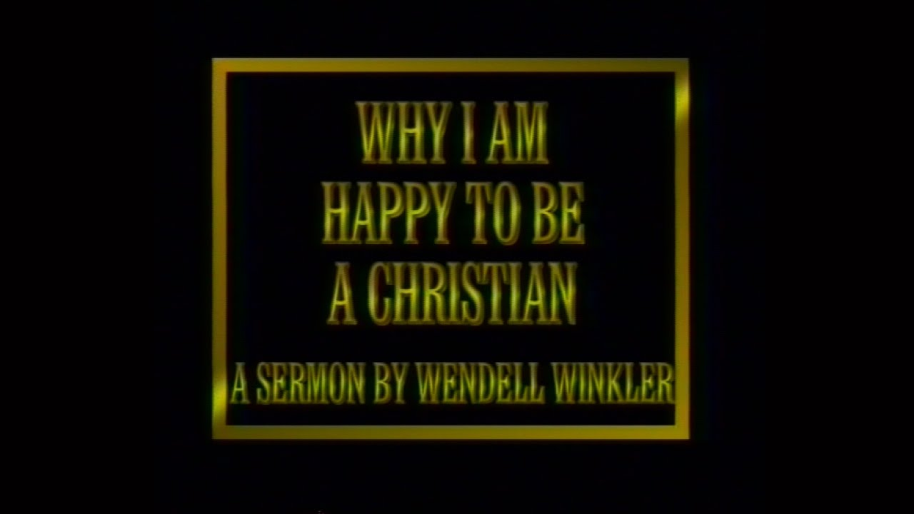 Why i am happy to be a christian sermon by wendell winkler youtube why i am happy to be a christian sermon by wendell winkler ccuart Image collections
