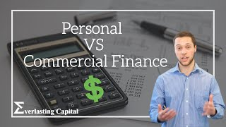 Everlasting Capital – Personal VS. Commercial Finance!