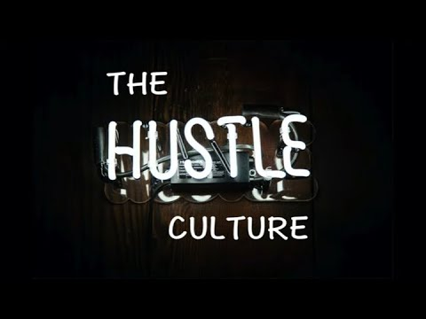 THE HUSTLE CULTURE