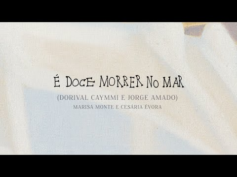 É Doce Morrer No Mar  (Dorival Caymmi/ Jorge Amado)