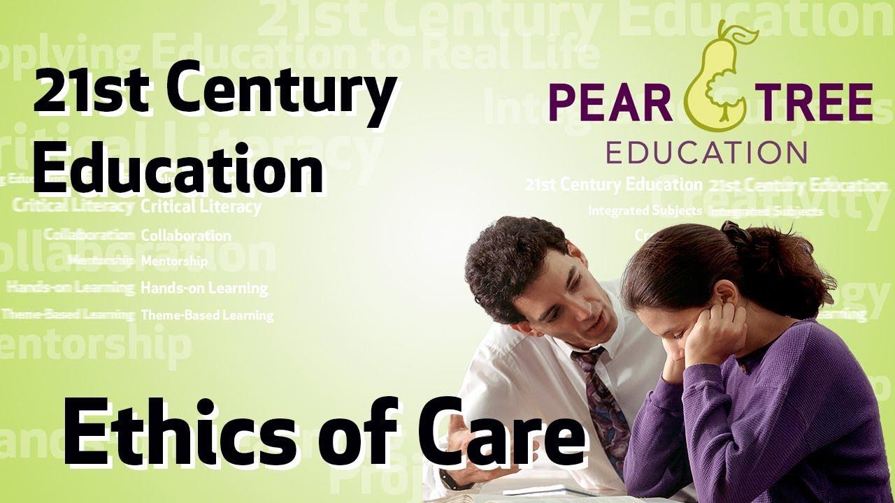 ethics of care 21st century education youtube