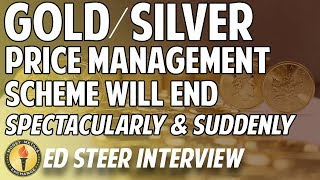 Ed Steer: Gold/Silver Price Management Scheme Will End 'Spectacularly & Suddenly'