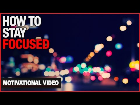How To Stay Focused – Motivational Video
