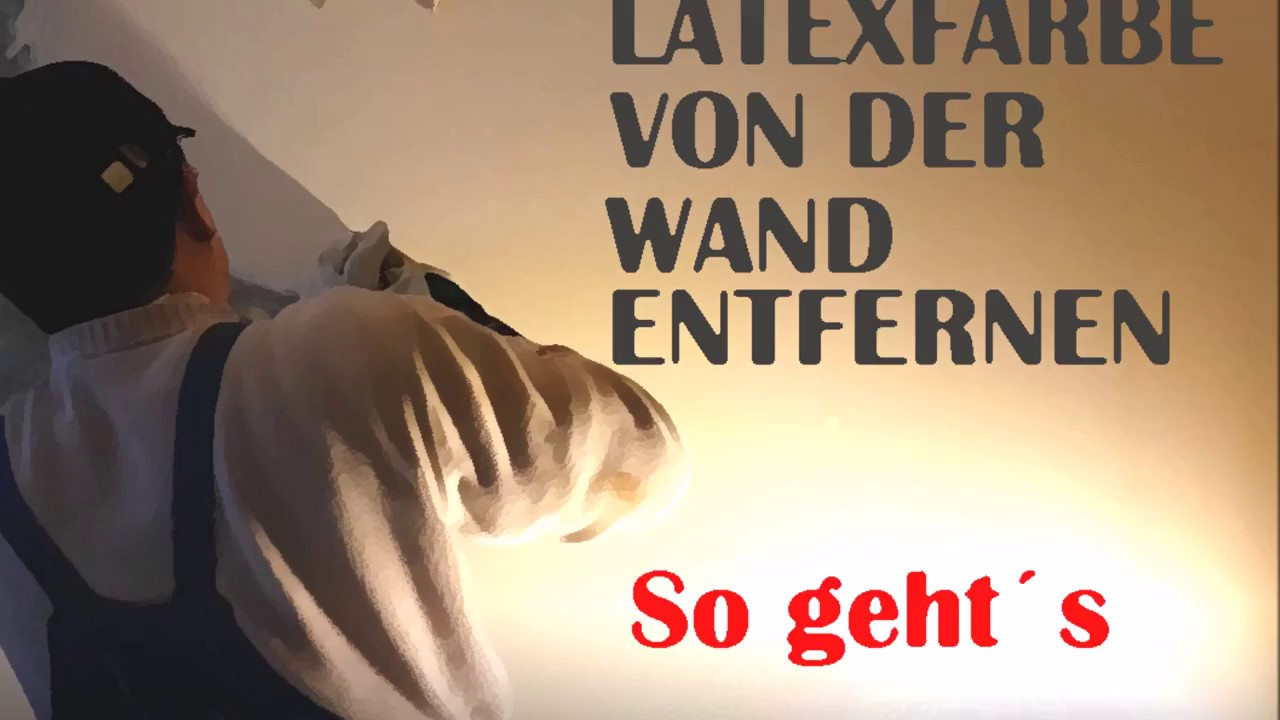 Latexfarbe Von Wanden Entfernen How To Remove Latex Color From Walls