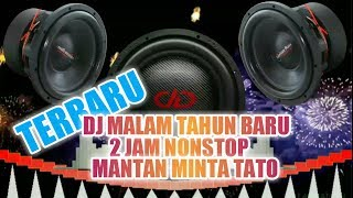 Download Lagu DJ MALAM TAHUN BARU || MANTAN MINTA TATO || 2 JAM NONSTOP mp3