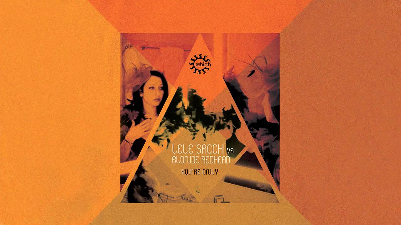 Lele Sacchi Vs Blonde Redhead 'You're Only' (Radio Edit)