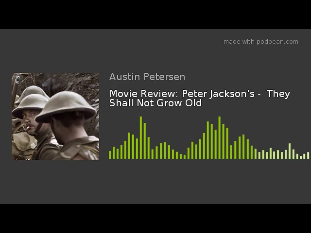 Movie Review: Peter Jackson's -  They Shall Not Grow Old