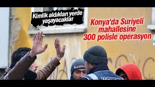 Konya'daki Suriyeli sığınmacılara operasyon \\ Kanal 42 Haber Merkezi