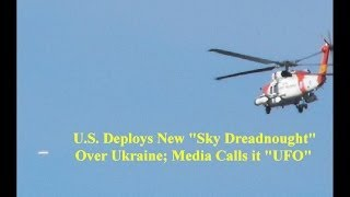 "U.S. Deploys ""UFO""  ""Sky Dreadnought"" Over Ukraine; Media Calls it ""UFO"""