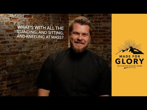 Made for Glory // What's With All the Standing, and Sitting, and Kneeling at Mass?