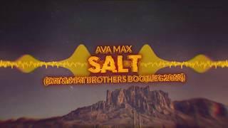 Ava Max - Salt (PaT & MaT Brothers Bootleg) 2019 [FREE DOWNL...