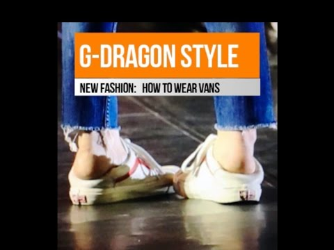 G-Dragon style - How to wear Vans [extended version]