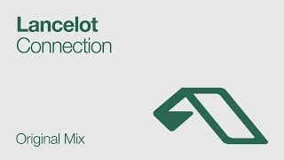Lancelot - Connection (Original Mix)