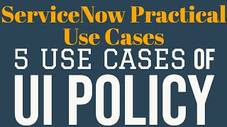 #4 5 Use Cases of UI Policy | ServiceNow Practical Use Cases