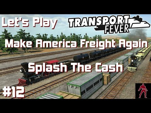 Transport Fever | USA Map | Make America Freight Again #12  | Splash The Cash | 1080p - 60 FPS