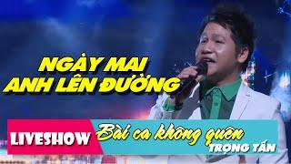 Ngày Mai Anh Lên Đường | LiveShow Trọng Tấn Bài Ca Không Quên [HD]