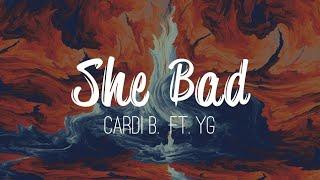 Cardi B - She Bad ft. YG (Lyrics)