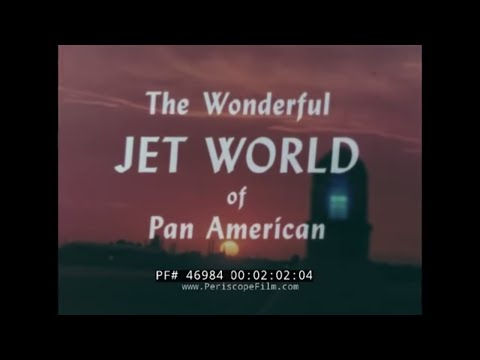 THE WONDERFUL JET WORLD OF PAN AMERICAN AIRLINES  DAWN OF JET AGE FILM  46984