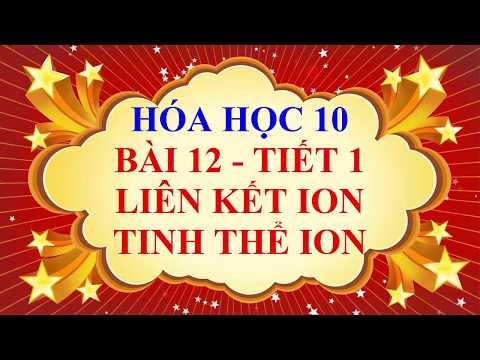 Hóa học lớp 10 - Bài 12 - Liên kết ion - Tinh thể ion - Tiết 1