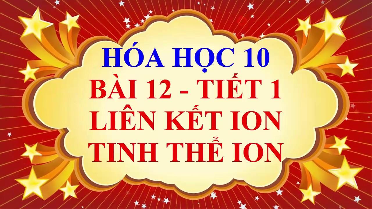 Hóa học lớp 10 – Bài 12 – Liên kết ion – Tinh thể ion – Tiết 1