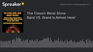 Band VS. Brand Is Almost Here!