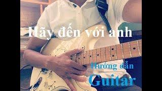 [Guitar] Hướng dẫn Hãy đến với anh