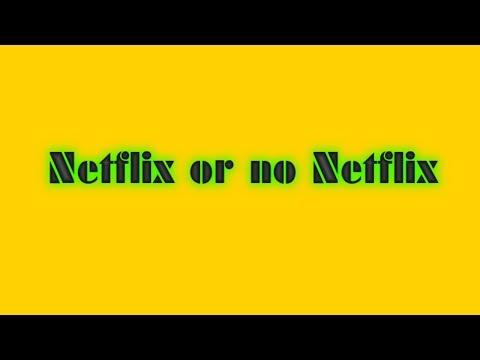 Netflix or no Netflix