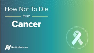 How Not to Die from Cancer