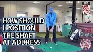 Golf Tip - How Should I Position The Shaft At Address