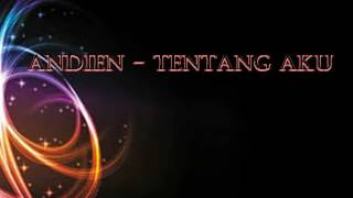 Video ANDIEN-TENTANG AKU download MP3, 3GP, MP4, WEBM, AVI, FLV Maret 2018