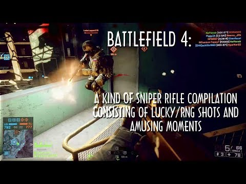 Battlefield 4: A Kind of Sniper Rifle Compilation Consisting of Lucky/RNG shots and Amusing Moments
