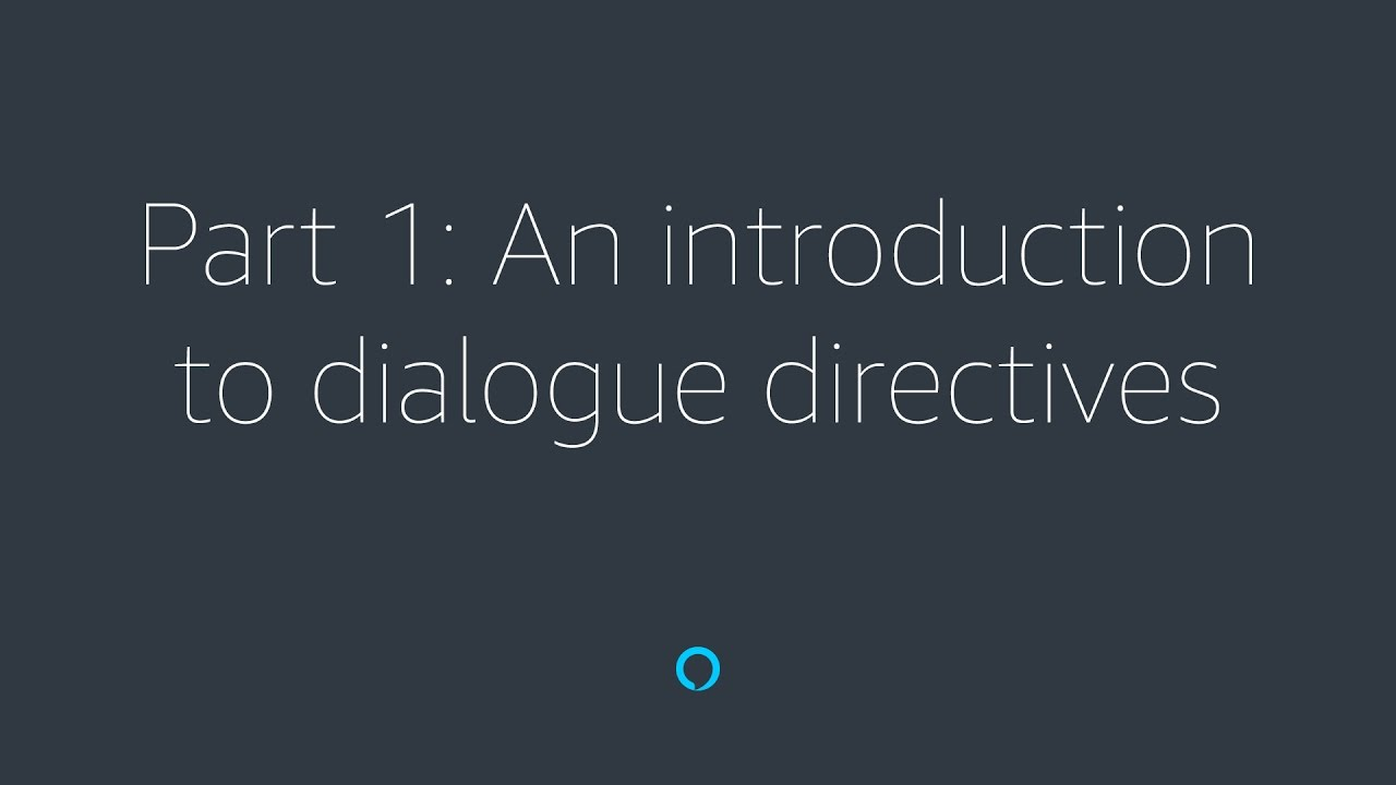 Alexa Skill Builder Tutorial - Part 1: An Introduction to Dialog Directives