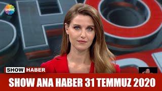 Show Ana Haber 31 Temmuz 2020