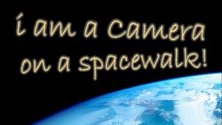 I Am a Camera: On a Spacewalk