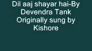 Dil aaj shayar hai Devendra
