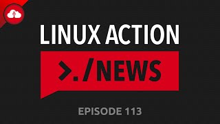 Linux Action News 113
