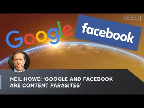Neil Howe: 'Google and Facebook are Content Parasites'