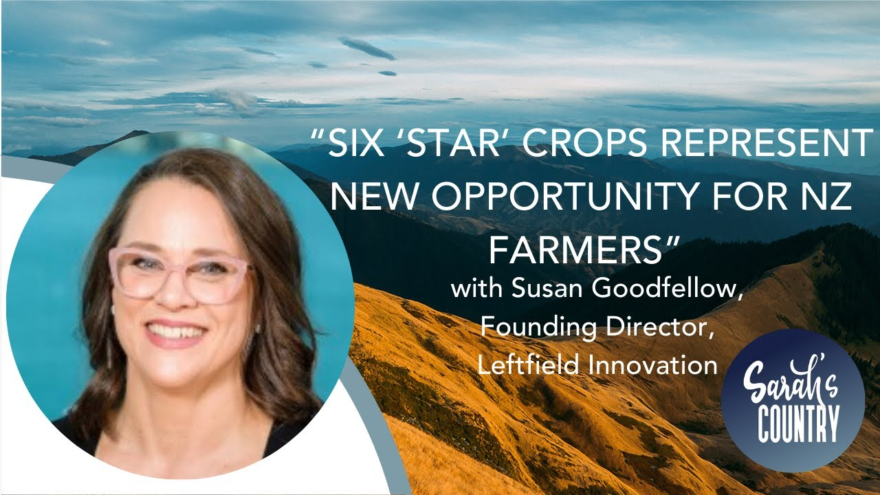 Six-star crops represent new opportunity for NZ farmers.