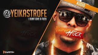 Yeikastrofe - I Dont Give A Fuck (Audio Oficial)
