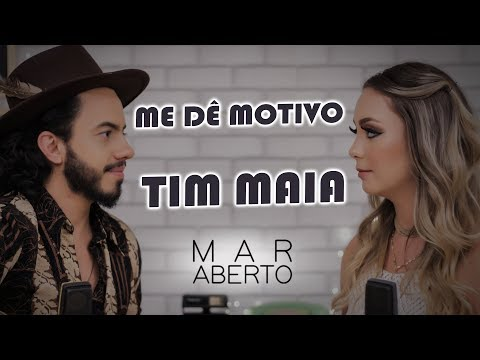 Me Dê Motivo - MAR ABERTO Cover Tim Maia