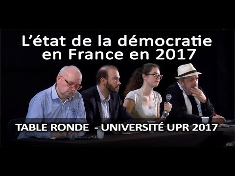 L'état de la démocratie en France en 2017 - 1ère table ronde - Université UPR 2017