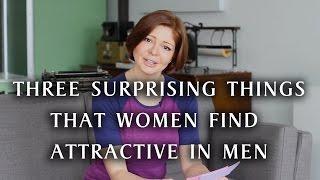 Three Surprising Things Women Find Attractive in Men
