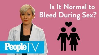 Is It Normal To Bleed During Sex? | PeopleTV