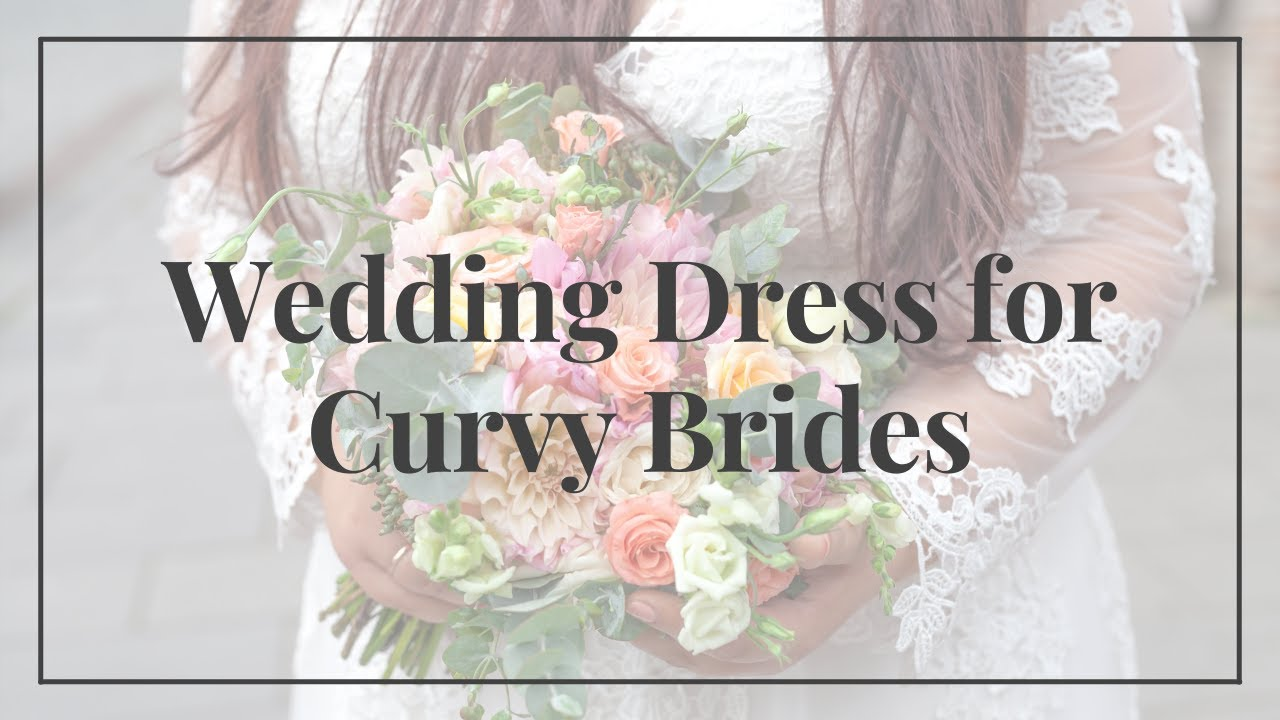 Tips for Choosing your Wedding Dress if you are a Curvy Bride