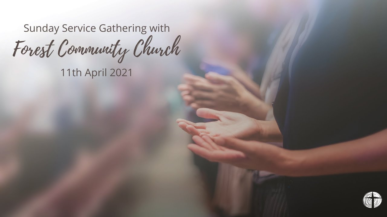 Forest Community Church LIVE Service Gathering 11th April 2021